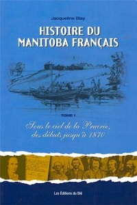 Reference work by Jacqueline Blay, Histoire du Manitoba français, published in 2010 by Les Éditions du Blé.