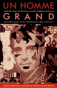 Un Homme Grand: Jack Kerouac at the Crossroads of Many Cultures / Jack Kerouac à la confluence des cultures, Carleton University Press, 1990.