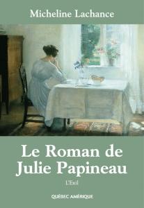 Page couverture de Micheline Lachance, Le roman de Julie Papineau– L'exil, Montréal, Québec-Amériques, 2002.