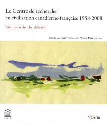 Cover page of the CRCCF's centennial book, Album du centenaire, 1958-2008: Archives, recherche, diffusion